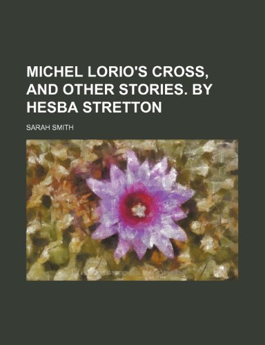 Michel Lorio's Cross, and Other Stories. by Hesba Stretton