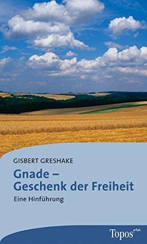 Gnade – Geschenk der Freiheit: Eine Hinführung (Topos plus - Taschenbücher, Band 521) (Gnade Geschenk)
