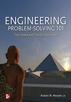 Engineering Problem-Solving 101: Time-Tested and Timeless Techniques: Time-Tested and Timeless Techniques par [Messler, Robert W.]