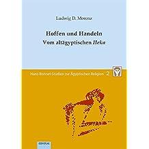 Hoffen und Handeln: Vom altägyptischen Heka (Hans-Bonnet-Studien zur Ägyptischen Religion)
