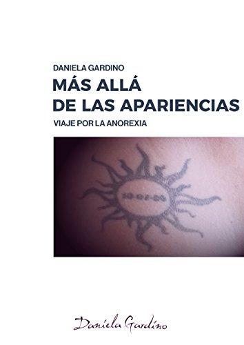 ariencias: Es la crónica, casi un diario, de una joven mujer acabada en el torbellino de la anorexia, bulimia, binge eating. (Spanish Edition) ()