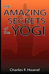 (The Amazing Secrets of the Yogi) By Charles F. Haanel (Author) Paperback on (Oct , 2007)