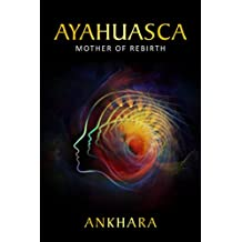 Ayahuasca: Mother of Rebirth (English Edition)