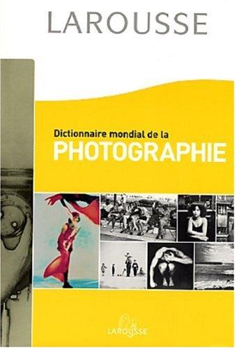 Dictionnaire mondial de la photographie par Collectif