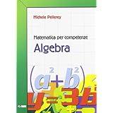 Matematica per competenze. Algebra. Con espansione online. Per la Scuola media