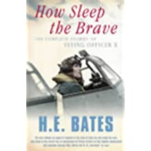 How Sleep The Brave: Complete Stories of Flying Officer 'X': The Complete Stories of Flying Officer X (Vintage Classics)