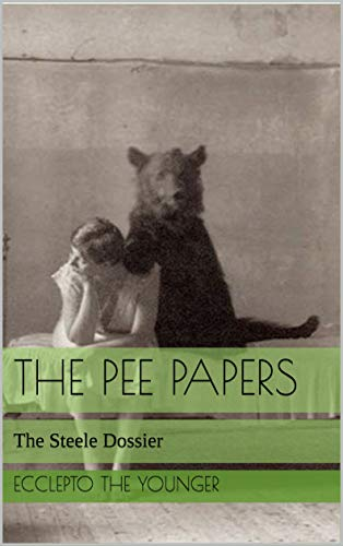 The Pee Papers: The Steele Dossier (English Edition)