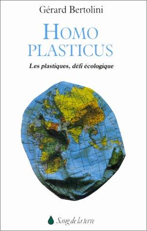 Homo plasticus : Les plastiques, défi écologique par Gérard Bertolini