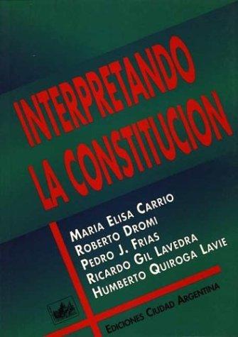INTERPRETANDO LA CONSTITUCION por Maria Elisa Carrio