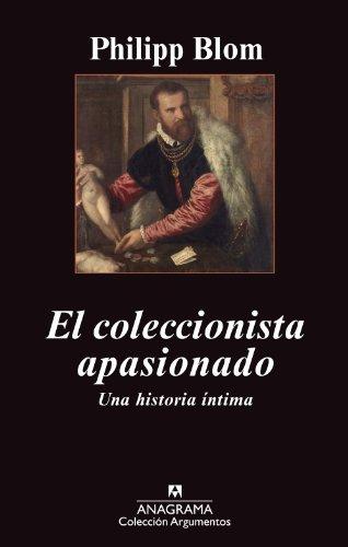 El coleccionista apasionado: Una historia íntima (Argumentos nº 456)