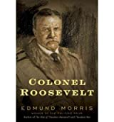 By Edmund Morris ( Author ) [ Colonel Roosevelt By Nov-2010 Hardcover