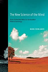 The New Science of the Mind: From Extended Mind to Embodied Phenomenology (MIT Press) by Mark Rowlands (2013-01-11)