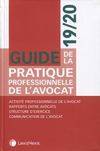Guide de la pratique professionnelle de l'avocat 19/20: Activité professionnelle de l'avocat. Rapports entre avocats. Structure d'exercice. Communication de l'avocat par  collectif