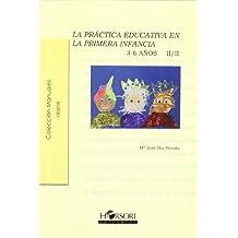 La práctica educativa en la primera infancia  (3-6 años) Vol. II (Colección Manuales)