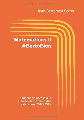 Matemáticas II #BertoBlog: Pruebas de Acceso a la Universidad. Comunidad Valenciana 2010-2018 por Juan Bertomeu Ferrer