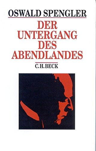 Der Untergang des Abendlandes: Umrisse einer Morphologie der Weltgeschichte (Beck's Historische Bibliothek)