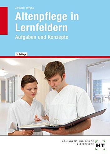 Altenpflege in Lernfeldern: Band 1 - Aufgaben und Konzepte