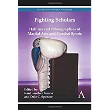 Fighting Scholars: Habitus and Ethnographies of Martial Arts and Combat Sports