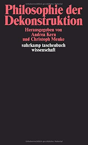 Philosophie der Dekonstruktion: Zum Verhältnis von Normativität und Praxis (suhrkamp taschenbuch wissenschaft)