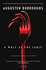 A Wolf at the Table: A Memoir of My Father par Augusten Burroughs