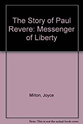 The Story of Paul Revere: Messenger of Liberty by Joyce Milton (1990-09-01)