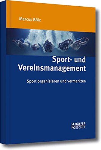 Sport- und Vereinsmanagement: Sport organisieren und vermarkten (Sport-marketing-bücher)