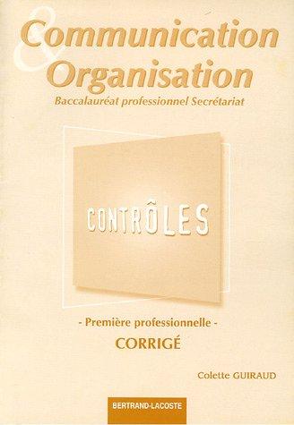 Communication et organisation 1e Bac Professionnel Secrétariat : Contrôles, corrigés
