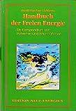 Das Freie-Energie-Handbuch: Eine Sammlung von Patenten und Informationen (Edition Neue Energien)
