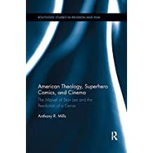 American Theology, Superhero Comics, and Cinema: The Marvel of Stan Lee and the Revolution of a Genre (Routledge Studies in Religion and Film)