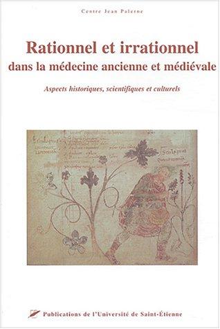 Rationnel et irrationnel dans la mdecine ancienne et mdivale : Aspects historiques, scientifiques et culturels