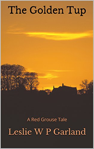 Book cover image for The Golden Tup: a dreadful tale of paradise being cruelly taken by latent evil. (The Red Grouse Tales)