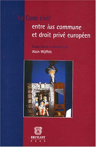 Le Code civil entre ius commune et droit privé européen par Alain Wijffels