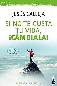 Si no te gusta tu vida, ¡cámbiala!: El desafío diario de hacer realidad tus sueños par Jesús Calleja