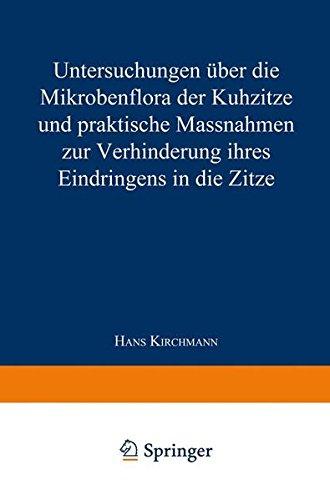 Untersuchungen Uber Die Mikrobenflora Der Kuhzitze Und Praktische Massnahmen Zur Verhinderung Ihres Eindringens in Die Zitze por Hans Kirchmann