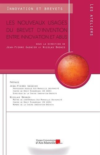 Les nouveaux usages du brevet d'inventio : entre innovation et abus de Sous la direction de Jean-Pierre GASNIER et Nicolas BRONZO (7 juillet 2014) Broch