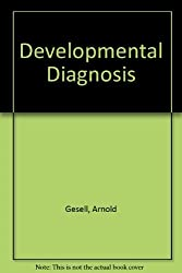 Gesell and Amatruda's Developmental Diagnosis; The Evaluation and Management of Normal and Abnormal Neuropsychologic Development in Infancy and Early by Arnold Lucius Gesell (1974-06-01)