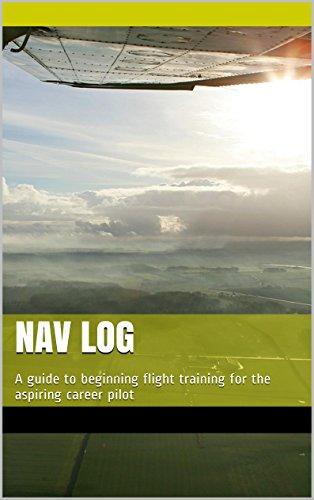Nav Log: A guide to beginning flight training for the aspiring career pilot (English Edition)