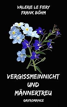 Vergissmeinnicht und Männertreu (German Edition) by [le Fiery, Valerie, Böhm, Frank]