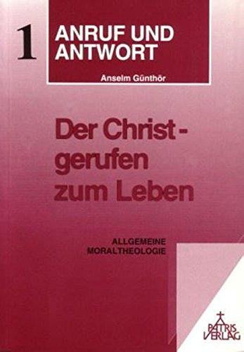 Anruf und Antwort. Handbuch der katholischen Moraltheologie / Der Christ gerufen zum Leben: Allgemeine Moraltheologie