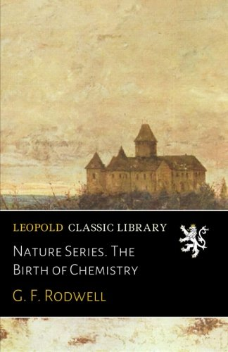 Nature Series. The Birth of Chemistry
