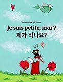 Je suis petite, moi ? 제가 작나요?: Un livre d'images pour les enfants (Edition bilingue français-coréen)
