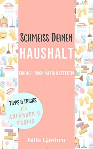 Schmeiß Deinen Haushalt - einfach, nachhaltig & effektiv: Tipps und Tricks für Anfänger und Profis (German Edition) book cover