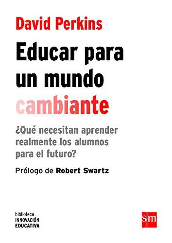 Educar para un mundo cambiante (Biblioteca Innovación Educativa) por David Perkins