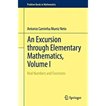 1: An Excursion through Elementary Mathematics, Volume I: Real Numbers and Functions (Problem Books in Mathematics)