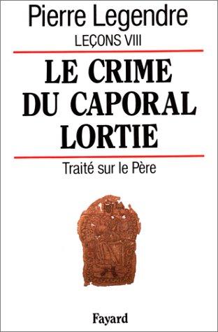 Leçons : Tome 8, Le crime du caporal Lortie : traité sur le Père
