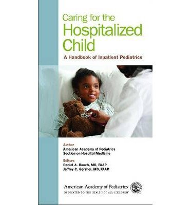 caring-for-the-hospitalized-child-a-handbook-of-inpatient-pediatrics-author-section-on-hospital-medicine-american-academy-of-pediatrics-published-on-april-2013