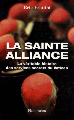 La sainte alliance : Histoire des services secrets du Vatican