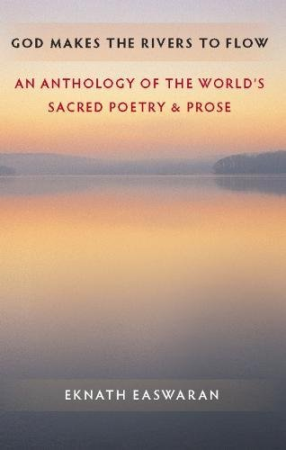 God Makes the Rivers to Flow: An Anthology of the World's Sacred Poetry & Prose