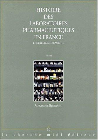 Histoire des laboratoires pharmaceutiques en France et de leurs médicaments, tome 2