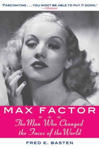 max-factor-the-man-who-changed-the-faces-of-the-world-by-fred-e-basten-2012-04-15